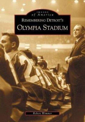 Remembering Detroit s Olympia Stadium
