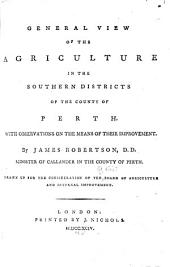 General view of the agriculture in the southern districts of the county of Perth: With observations on the means of their improvement, Volume 10, Issue 1