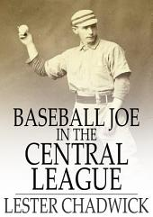 Baseball Joe in the Central League: Or, Making Good as a Professional Pitcher