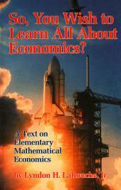 So You Wish To Learn All About Economics?: A Text on Elementary Mathematical Economics