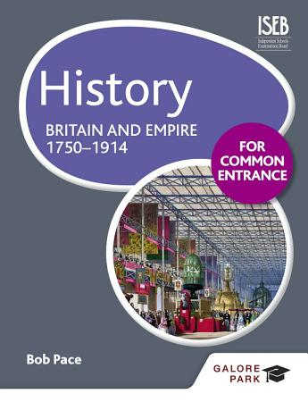 History for Common Entrance  Britain and Empire 1750 1914 PDF