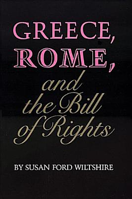 Greece  Rome  and the Bill of Rights