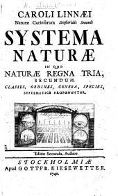 Caroli Linnæi ... Systema naturæ: in quo naturæ regna tria, secundum classes, ordines, genera, species, systematice proponuntur