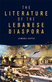 The Literature of the Lebanese Diaspora: Representations of Place and Transnational Identity