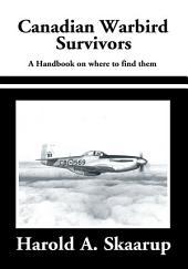 Canadian Warbird Survivors: A Handbook on Where to Find Them