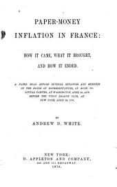 Paper-money Inflation in France: How it Came, what it Brought, and how it Ended. A Paper Read Before Several Senators and Members of the House of Representatives, of Both Political Parties, at Washington, April 12, and Before the Union League Club, at New York, April 13, 1876, Issues 1-3