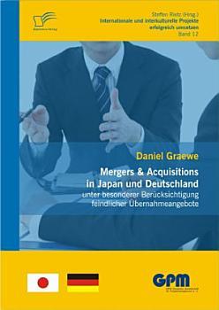 Mergers   Acquisitions in Japan und Deutschland   unter besonderer Ber  cksichtigung feindlicher   bernahmeangebote PDF