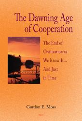 The Dawning Age of Cooperation: The End of Civilization as We Know It-- and Just in Time