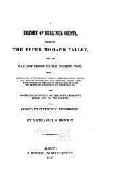 A History of Herkimer County: Including the Upper Mohawk Valley, from the Earliest Period to the Present Time ; with a Brief Notice of the Iroquois Indians, the Early German Tribes, the Palatine Immigrations Into the Colony of New York, and Biographical Sketches of the Palatine Families, the Patentees of Burnetsfield in the Year 1725 ; and Also Biographical Notices of the Most Prominent Public Men of the County ; with Important Statistical Information