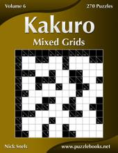 Kakuro Mixed Grids - Volume 6 - 270 Logic Puzzles