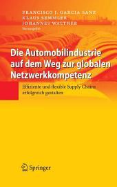 Die Automobilindustrie auf dem Weg zur globalen Netzwerkkompetenz: Effiziente und flexible Supply Chains erfolgreich gestalten
