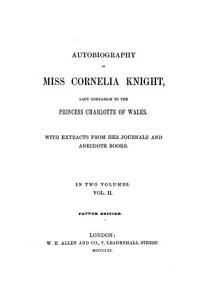 Autobiography of Miss Cornelia Knight  Lady Companion to the Princess Charlotte of Wales PDF