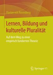 Lernen, Bildung und kulturelle Pluralität: Auf dem Weg zu einer empirisch fundierten Theorie