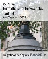 Einfälle und Einwände, Teil 19: Aus: Tagebuch 2009