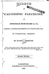 "Mirror of Calvinistic Fanatical Revivals: Or Jedediah Burchard & Co. During a Protracted Meeting of Twenty-six Days, in Woodstock, Vt. : to which is Added the ""Preamble and Resolution"" of the Town, Declaring Said Burchard a Nuisance to Society"