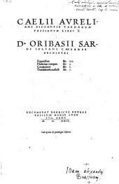 Tardarum Passionum Libri V et Oribasii Sardi Euporiston lib. III. Medicinae compendium. lib. I. Curationum lib. I. Trochiseorum confectiones. lib. I. (edidit Joannes Sichardus)