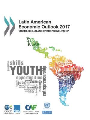 Latin American Economic Outlook 2017 Youth  Skills and Entrepreneurship