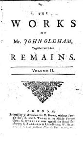 The Works of Mr. John Oldham, Together with His Remains: In Two Volumes : to this Edition are Added, Memoirs of His Life, and Explanatory Notes Upon Some Obscure Passages of His Writings : Adorned with Cuts, Volume 2
