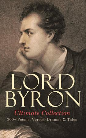 LORD BYRON Ultimate Collection  300  Poems  Verses  Dramas   Tales PDF