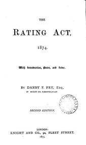 The Rating Act, 1874: With Commentary, Notes, and Index, and a Note on the Rating of Government Property : Being an Addendum to the Law of Parochial Assessments
