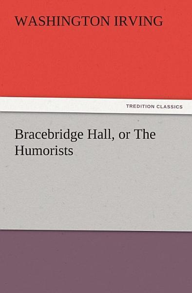 Bracebridge Hall Or The Humorists