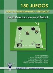 150 Juegos para el entrenamiento integrado de la conduccion en el futbol: Un cuento motor para jugar, cooperar, convivir y crear en el tercer ciclo de educación primaria
