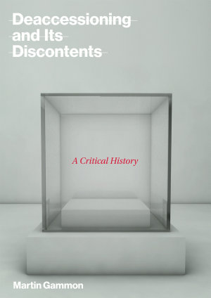 Deaccessioning and its Discontents PDF