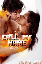 Call My Name : Interracial Erotica Sex: (Adults Only Erotica)