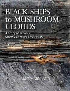 Black Ships to Mushroom Clouds  A Story of Japan s Stormy Century 1853 1945 PDF