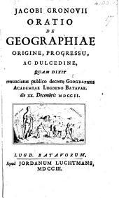 J. Gronovii de geographiæ origine, progressu ac dulcedine