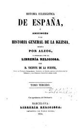 Historia eclesiástica de españa: ó adiciones á la historia general de la Iglesia escrita por Alzog, Volumen 3