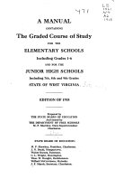 A Manual Containing the Graded Course of Study for the Elementary Schools Including Grades 1-6 and for the Junior High Schools Including 7th, 8th and 9th Grades, State of West Virginia. Edition of 1918. Prepared by the State Board of Education and Issued by the Department of Free Schools, M. P. Shawkey, State Superintendent. ...