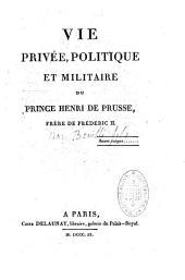 Vie privée, politique et militaire du prince Henri de Prusse, frère de Frédéric II