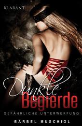 Dunkle Begierde – Gefährliche Unterwerfung. Erotischer Roman