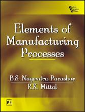 ELEMENTS OF MANUFACTURING PROCESSES PDF