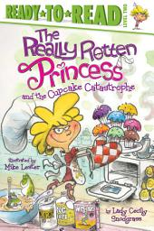 The Really Rotten Princess and the Cupcake Catastrophe: with audio recording