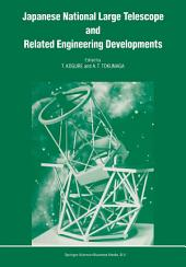 Japanese National Large Telescope and Related Engineering Developments: Proceedings of the International Symposium on Large Telescopes, held in Tokyo, Japan, 29 November – 2 December, 1988