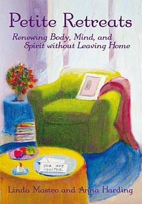 Petite Retreats  Renewing Body  Mind  and Spirit without Leaving Home