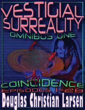 Vestigial Surreality: Omnibus One: Coincidence