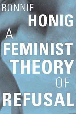 A Feminist Theory of Refusal