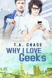 Why I Love Geeks: Edition 2