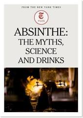 Absinthe: The Myths, Science and Drinks