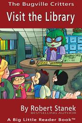 Visit the Library. A Bugville Critters Picture Book!