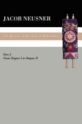 A History of the Jews in Babylonia, Part III: From Shapur I to Shapur II