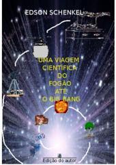 Uma Viagem CientÍfica Do FogÃo AtÉ O Big Bang