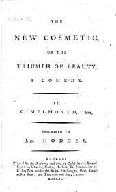 The New Cosmetic, Or the Triumph of Beauty, a Comedy [in Two Acts and in Prose].