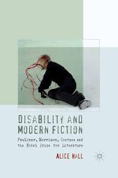 Disability and Modern Fiction: Faulkner, Morrison, Coetzee and the Nobel Prize for Literature
