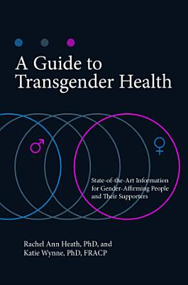 A Guide to Transgender Health  State of the art Information for Gender Affirming People and Their Supporters PDF