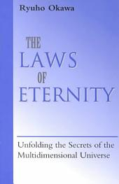 The Laws of Eternity: Unfolding the Secrets of the Multi-Dimensional Universe