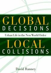 Global Decisions, Local Collisions: Urban Life In The New World Order